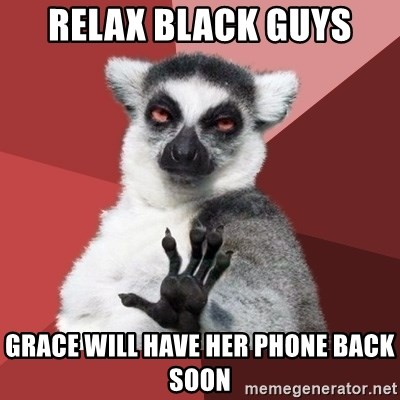 Chill Out Lemur - Relax Black Guys Grace will have her phone back soon