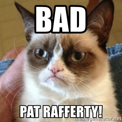 Grumpy Cat  - BAD PAT RAFFERTY!