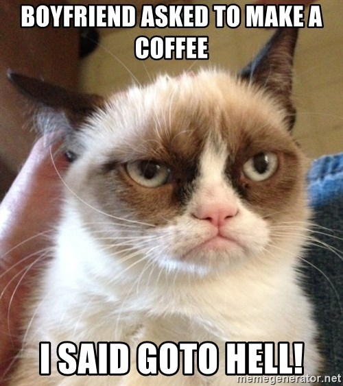 Mr angry cat - BOYFRIEND ASKED TO MAKE A COFFEE  I SAID GOTO HELL!