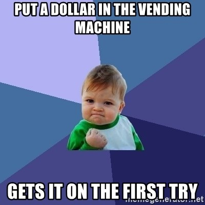 Success Kid - put a dollar in the vending machine gets it on the first try