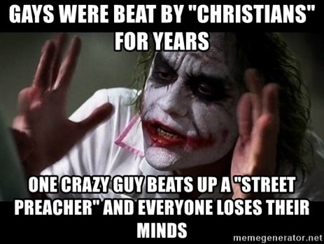 """joker mind loss - Gays were beat by """"Christians"""" for years one crazy guy beats up a """"street preacher"""" and everyone loses their minds"""