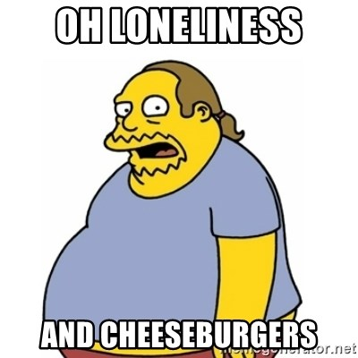 Comic Book Guy Worst Ever - oh loneliness and cheeseburgers