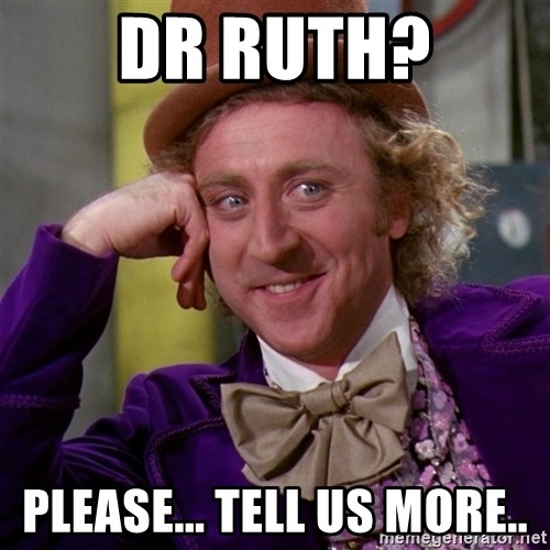 Willy Wonka - Dr Ruth? Please... tell us more..
