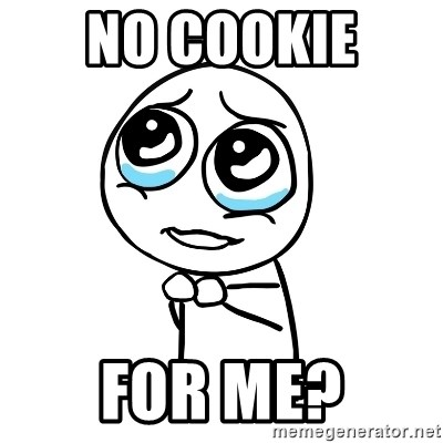 pleaseguy  - no cookie  for me?