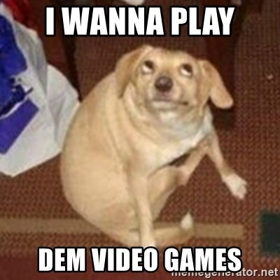 Oh You Dog - I wanna play  dem video games