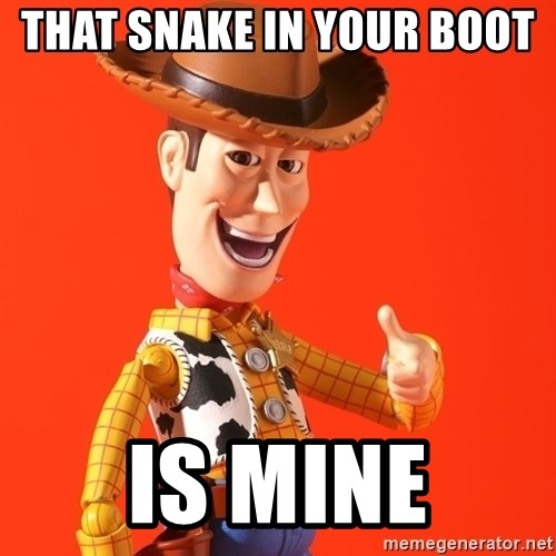 Perv Woody - that snake in your boot  is mine