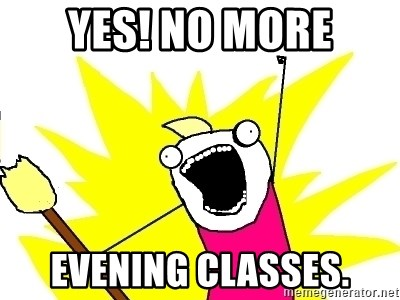 X ALL THE THINGS - Yes! No more evening classes.