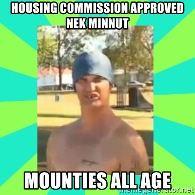 Nek minnit man - HOUSING COMMISSION APPROVED NEK MINNUT MOUNTIES ALL AGE