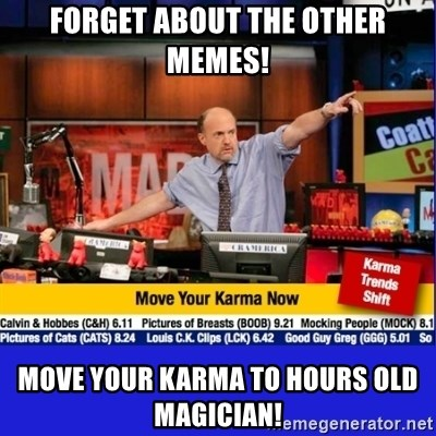 Move Your Karma - Forget about the other memes! Move your karma to hours old magician!