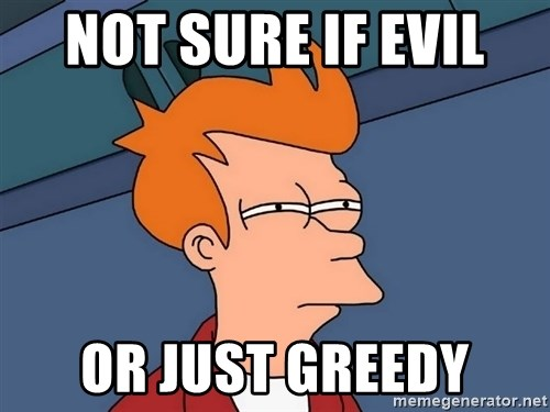Futurama Fry - Not sure if evil  or just greedy
