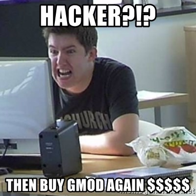 Angry Gary - HACKER?!? THEN BUY GMOD AGAIN $$$$$