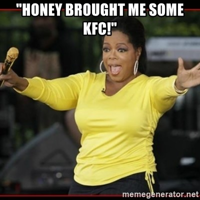"""Overly-Excited Oprah!!!  - """"Honey brought me some KFC!"""""""