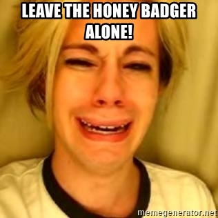 You Leave Jack Burton Alone - leave the honey badger alone!