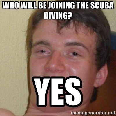 really high guy - Who will be joining the scuba diving? YES
