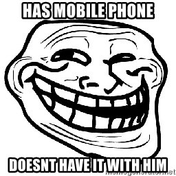 Trollface - has mobile phone doesnt have it with him