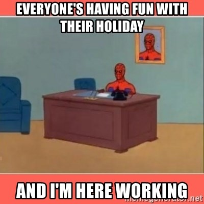 Masturbating Spider-Man - EVERYONE'S HAVING FUN WITH THEIR HOLIDAY AND I'M HERE WORKING