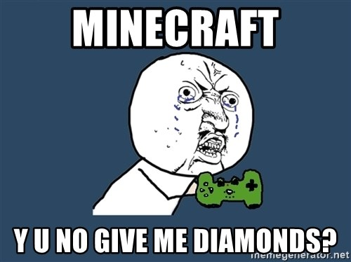 Y U No - MINECRAFT Y U NO GIVE ME DIAMONDS?