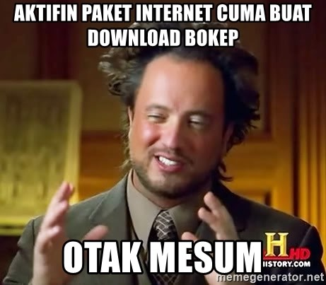 Ancient Aliens - AKTIFIN PAKET INTERNET CUMA BUAT DOWNLOAD BOKEP OTAK MESUM