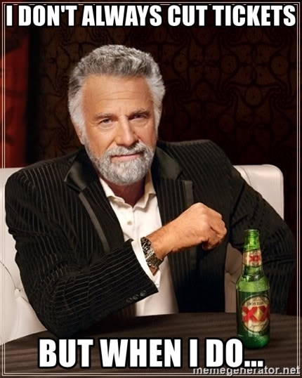 The Most Interesting Man In The World - I don't always cut tickets but when I do...