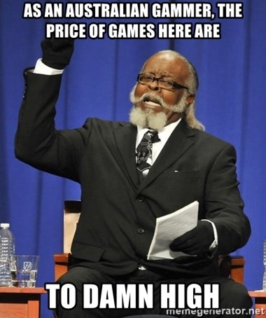 Rent Is Too Damn High - As an australian gammer, the price of games here are TO DAMN HIGH