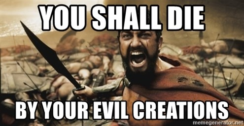 leonidas - You shall die by your evil creations