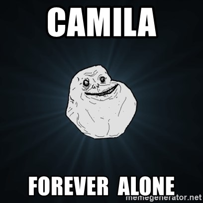 Forever Alone Date Myself Fail Life - Camila  Forever  Alone