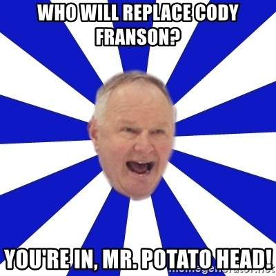 Crafty Randy - Who will replace cody franson? you're in, mr. potato head!
