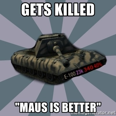 "TERRIBLE E-100 DRIVER - gets killed ""maus is better"""