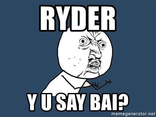 Y U No - RYDER Y U SAY BAI?