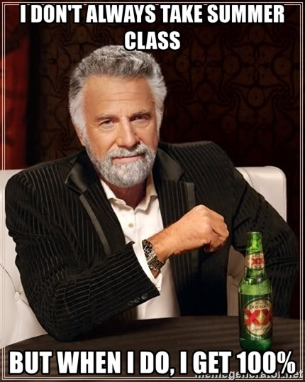 The Most Interesting Man In The World - I don't always take summer class but when i do, i get 100%