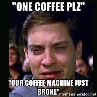 """crying peter parker - """"one coffee plz"""" """"our coffee machine just broke"""""""