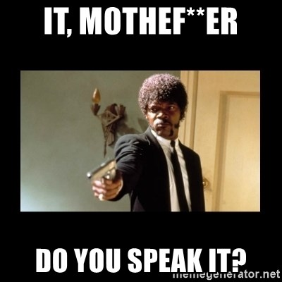 ENGLISH DO YOU SPEAK IT - IT, m0thef**er do you speak it?