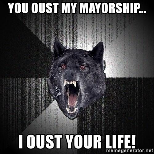 Insanity Wolf - You oust my mayorship... I oust your life!