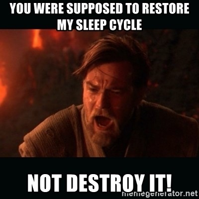 "Obi Wan Kenobi ""You were my brother!"" - You were supposed to restore my sleep cycle Not destroy it!"