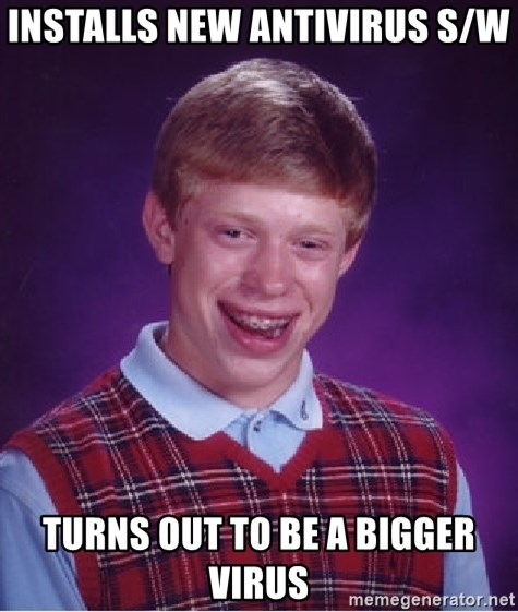 Bad Luck Brian - installs new antivirus s/w turns out to be a bigger virus