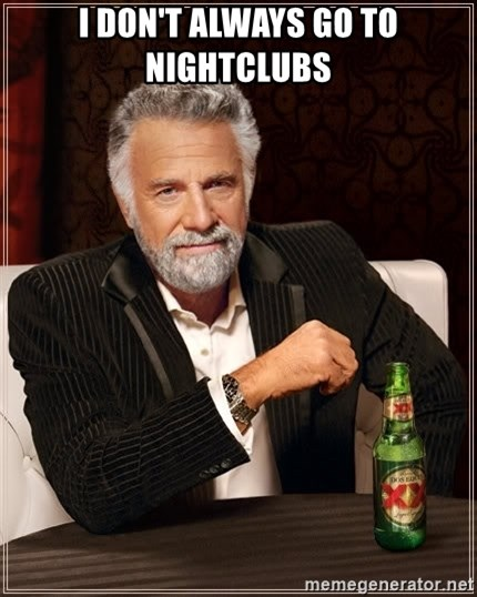 The Most Interesting Man In The World - I don't always go to nightclubs