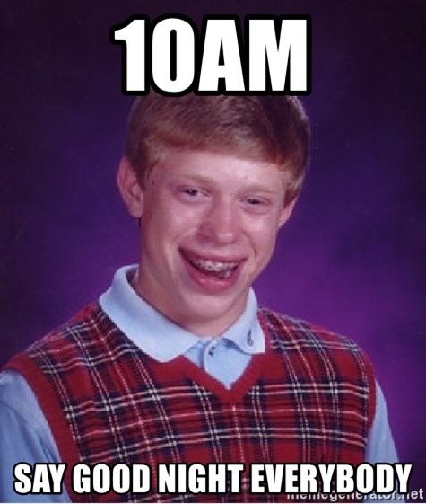 Bad Luck Brian - 10am say good night everybody