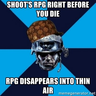Scumbag Battlefield 3 Guy - Shoot's RPG right before you die RPG disappears into thin air
