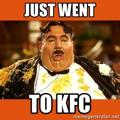 Fat Guy - JUST WENT TO KFC