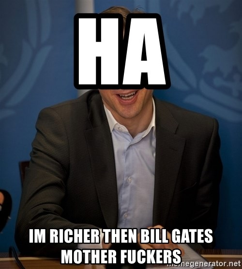 Katainen Perkele - ha im richer then bill gates mother fuckers