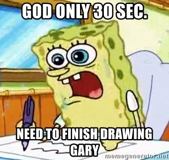 Spongebob What I Learned In Boating School Is - god only 30 sec. need to finish drawing gary