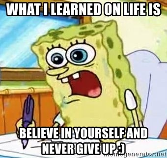 Spongebob What I Learned In Boating School Is - what i learned on life is believe in yourself and never give up :)