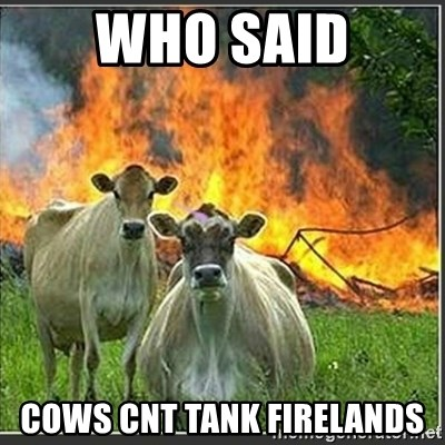 Evil Cows - who said cows cnt tank firelands