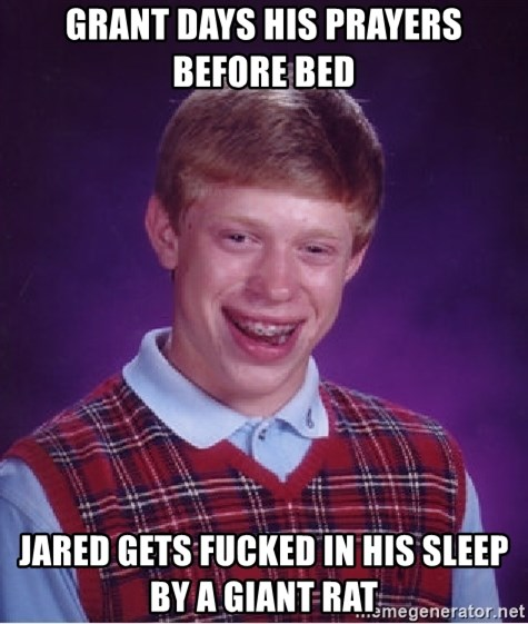 Bad Luck Brian - Grant days his prayers before bed Jared gets fucked in his sleep by a giant rat