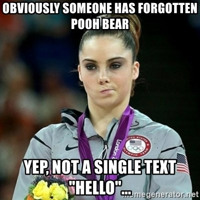 """Not Impressed McKayla - OBVIOUSLY SOMEONE HAS FORGOTTEN POOH BEAR  YEP, NOT A SINGLE TEXT """"HELLO""""..."""