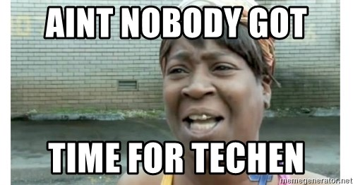Xbox one aint nobody got time for that shit. - aint nobody got  TIME FOR TECHEN