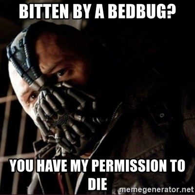 Bane Permission to Die - bitten by a bedbug? you have my permission to die