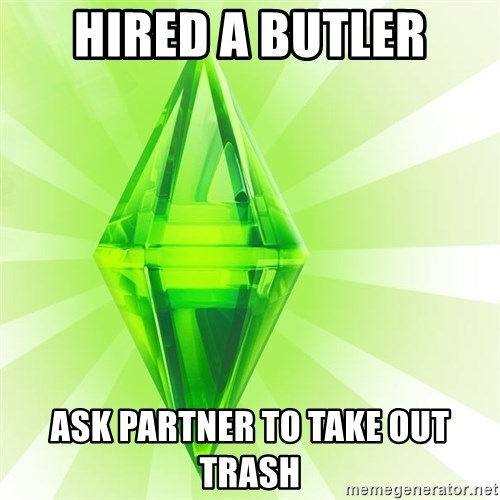 Sims - hired a butler ask partner to take out trash