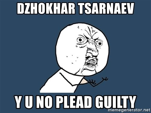 Y U No - DZHOKHAR TSARNAEV Y U NO PLEAD GUILTY