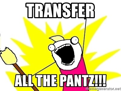 X ALL THE THINGS - TRANSFER ALL THE PANTZ!!!